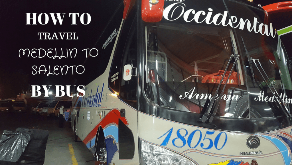 How to Get from Medellin to Salento & Back to Medellín